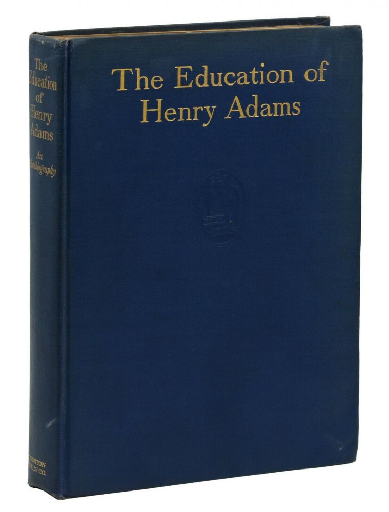 The Education of Henry Adams: An Autobiography. Henry Adams.
