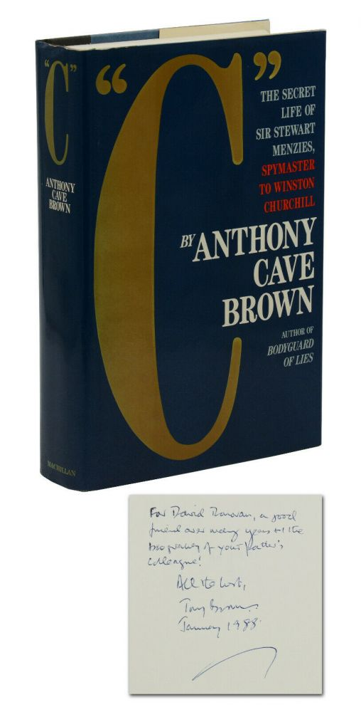 """C"": The Secret Life of Sir Stewart Menzies, Spymaster to Winston Churchill. Anthony Cave Brown."