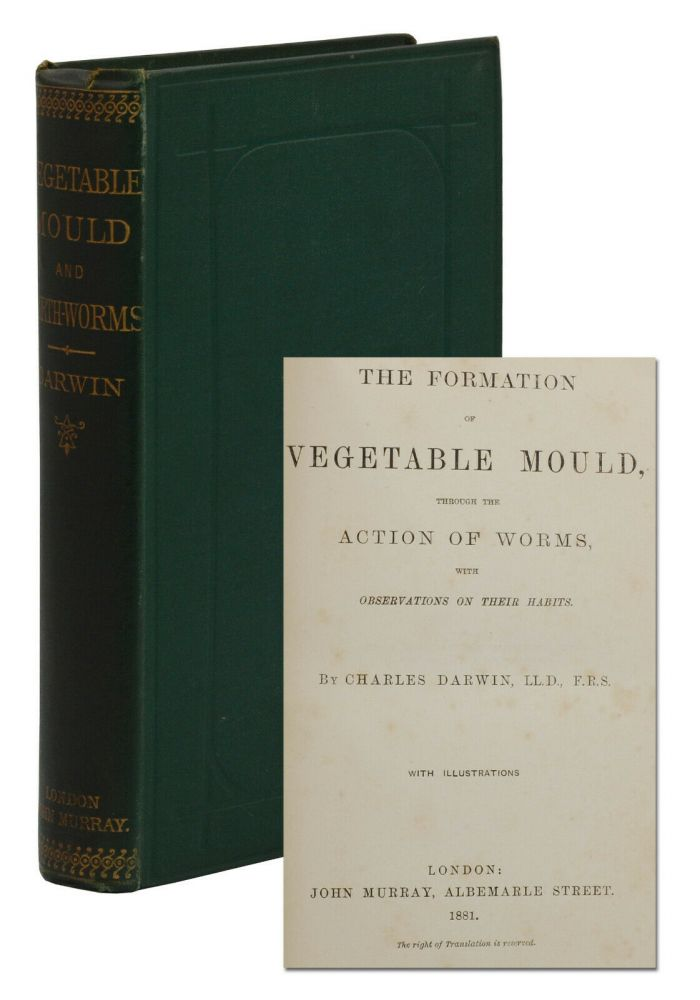 The Formation of Vegetable Mould Through the Action of Worms with Observations on Their Habits. Charles Darwin.