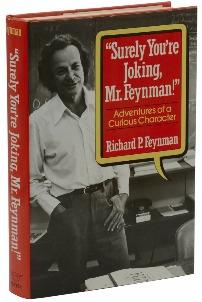 Surely You're Joking, Mr. Feynman!: Adventures of a Curious Character. Richard P. Feynman.