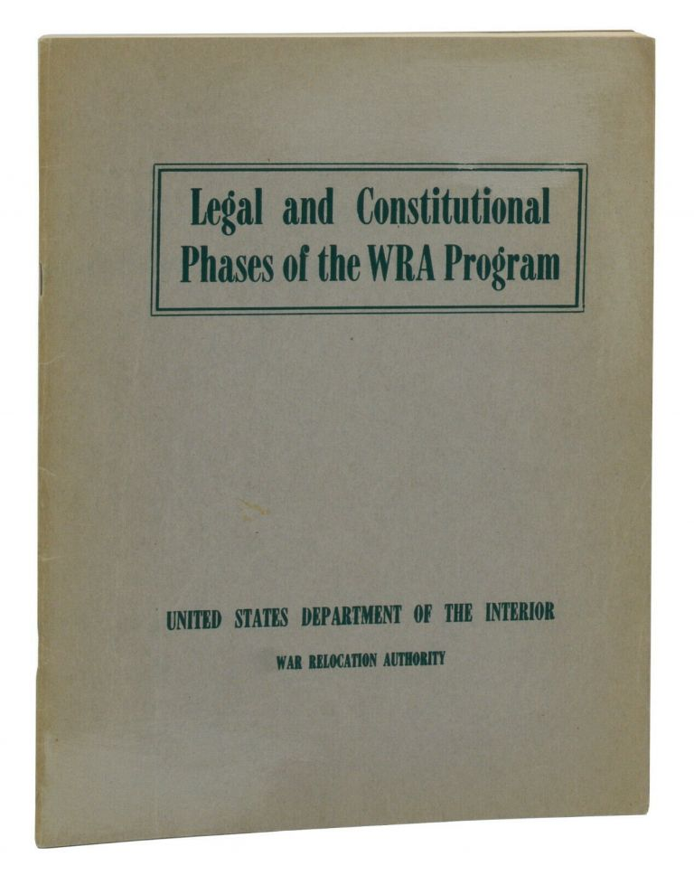 Legal and Constitutional Phases of the WRA Program. Japanese Internment, War Relocation Authority United States Department of the Interior.