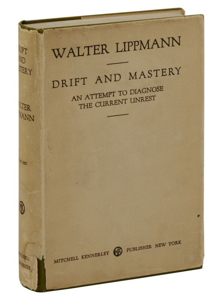Drift and Mastery: An Attempt to Diagnose the Current Unrest. Walter Lippmann.