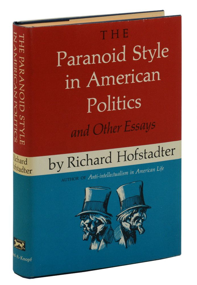 The Paranoid Style in American Politics and Other Essays. Richard Hofstadter.