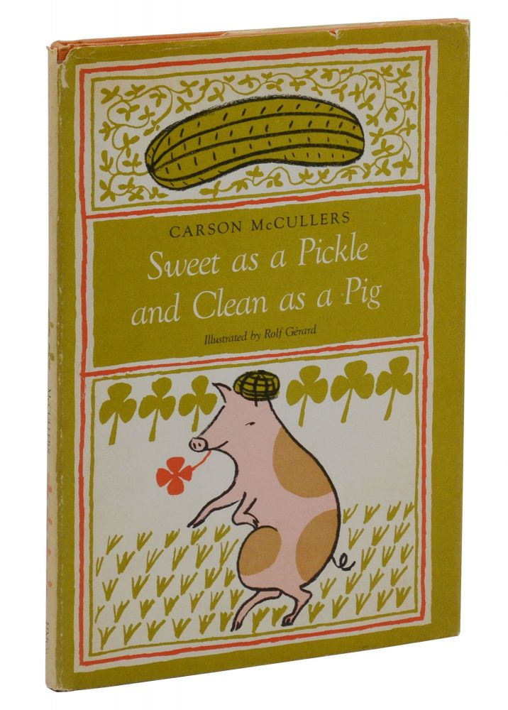 Sweet as a Pickle and Clean as a Pig. Carson McCullers, Rolf Gerard.