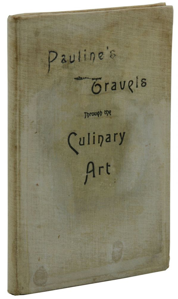 Pauline's Practical Book of the Culinary Art for Clubs, Home or Hotels. Carrie Pauline Lynch.