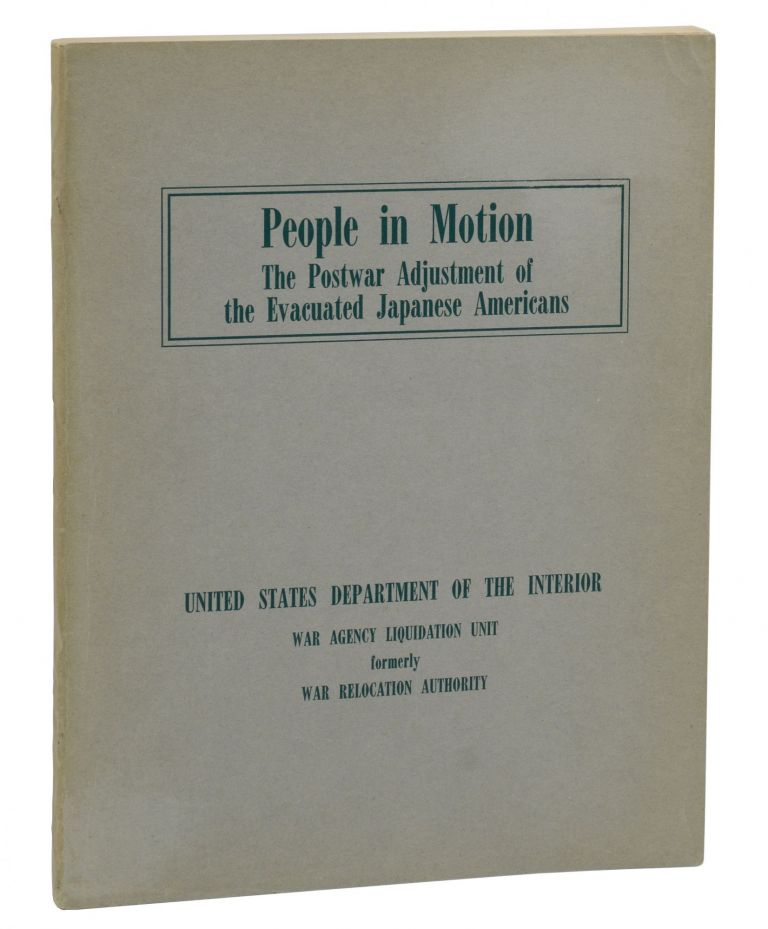 People in Motion: The Postwar Adjustment of the Evacuated Japanese Americans. Japanese Internment, War Agency Liquidation Unit United States Department of the Interior, Robert M. Cullum.