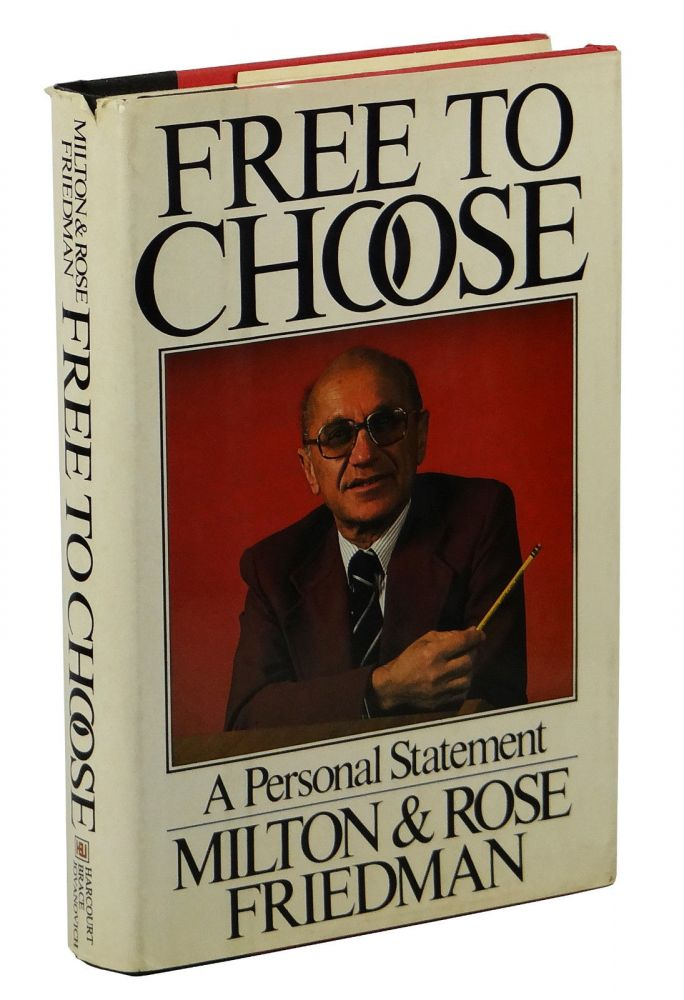 Free to Choose: A Personal Statement. Milton Friedman, Rose Friedman.