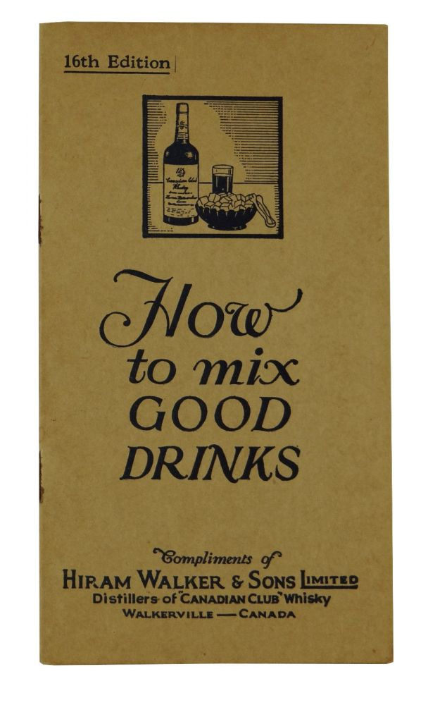 How to Mix Good Drinks. Hiram Walker and Sons.