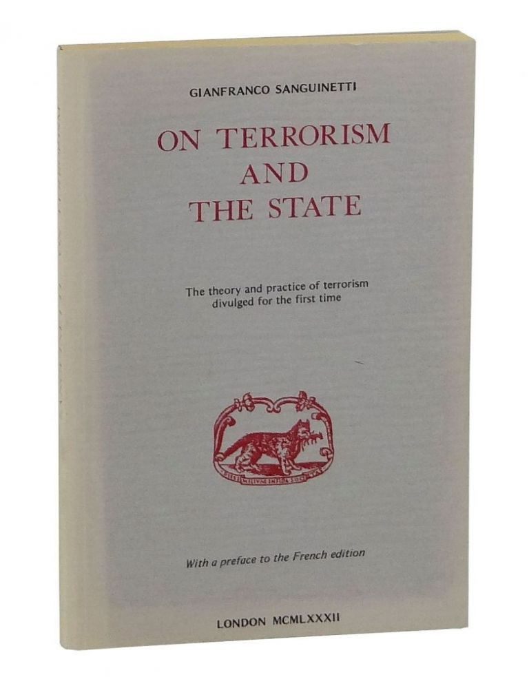 On Terrorism and the State: The Theory and Practice of Modern Terrorism Divulged for the First Time. Gianfranco Sanguinetti.