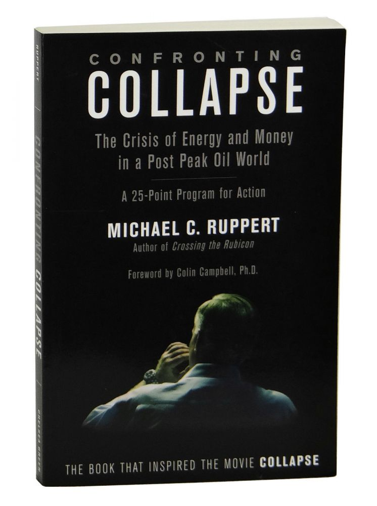 Confronting Collapse: The Crisis of Energy and Money in a Post Peak Oil World. Michael C. Ruppert.