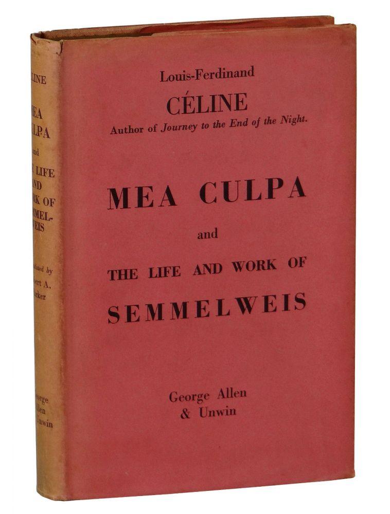 Mea Culpa & The Life and Works of Semmelweis. Louis-Ferdinand Celine, Parker, Robert Allerton.