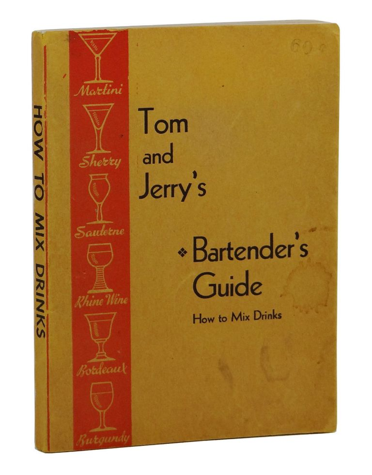 Tom and Jerry's Bartender's Guide: How to Mix Drinks. Anonymous.