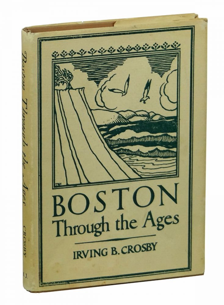 Boston Through the Ages: The Geological Story of Greater Boston. Irving Ballard Crosby.