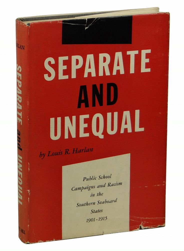 Separate and Unequal: Public School Campaigns and Racism in the Southern Seaboard States 1901 - 1915. Louis Harlan.