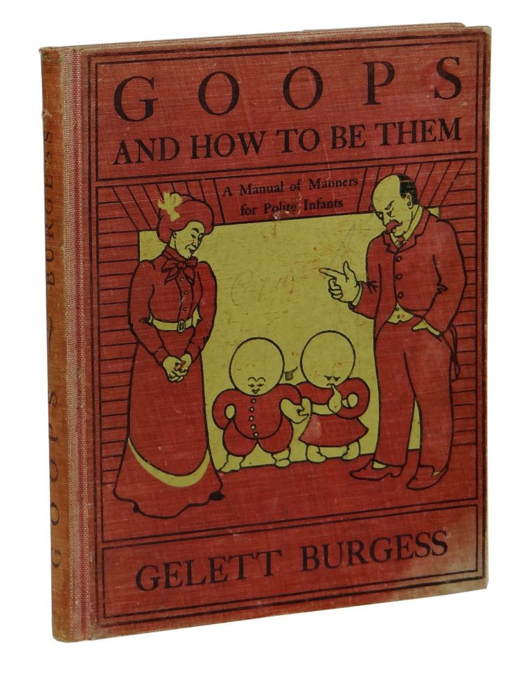 Goops and How to be Them: A Manual of Manners for Polite Infants. Gelett Burgess.