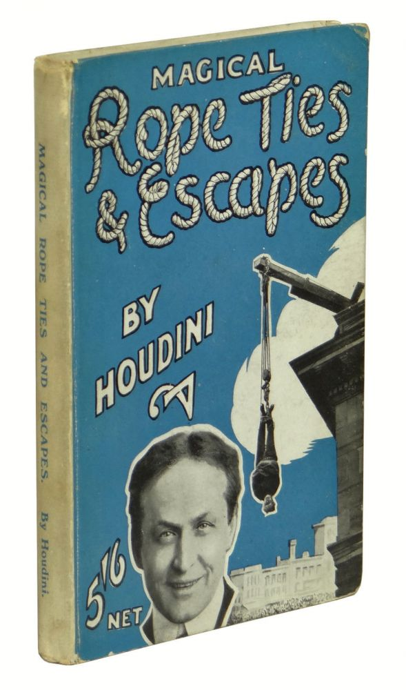 Magical Rope Ties and Escapes. Harry Houdini.