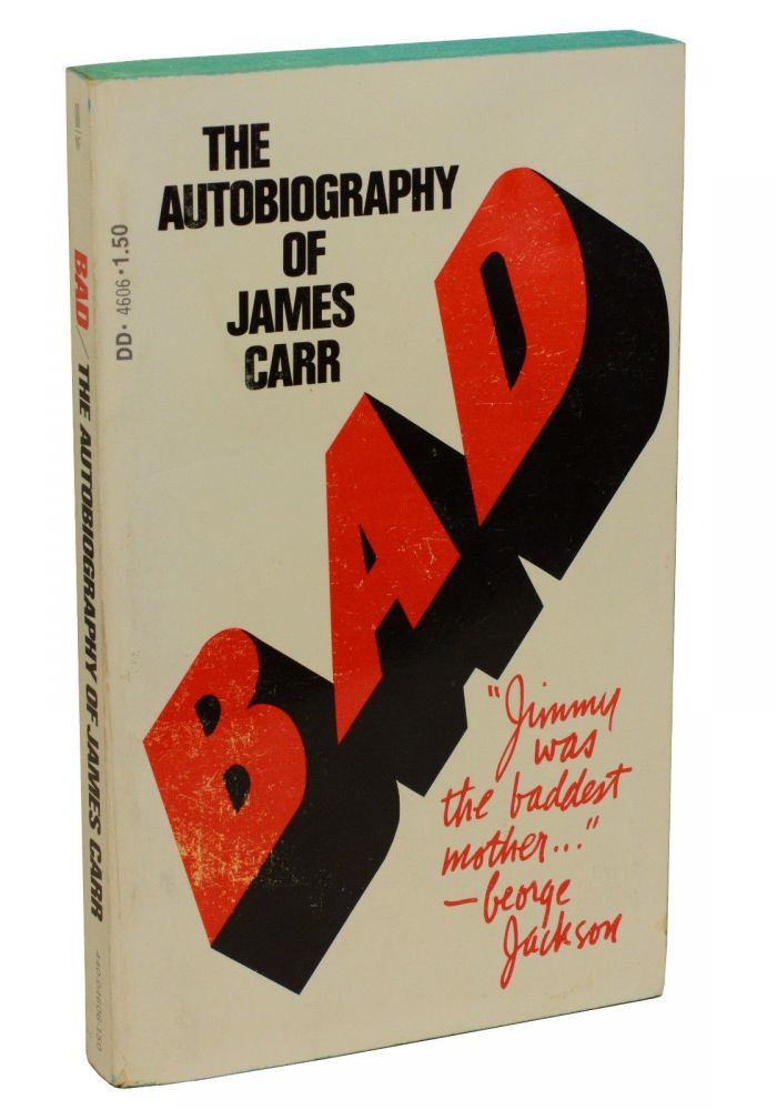 Bad: The Autobiography of James Carr. James Carr, Dan Hammer, Isaac Cronin, Betsy Carr, Afterword.