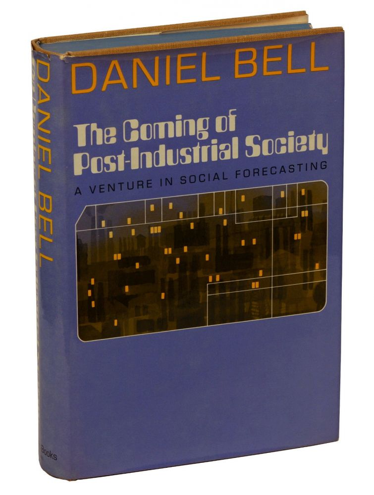 The Coming of Post-Industrial Society: A Venture in Social Forecasting. Daniel Bell.