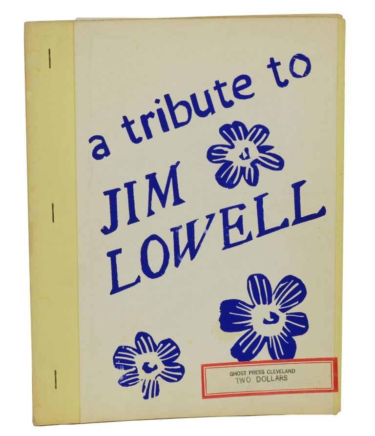 A Tribute to Jim Lowell. Charles Bukowski, T. L. Kryss, d. a. levy, Denise Levertov, William Wantling, Charles Olson, Jonathan Williams, Lawrence Ferlinghetti.