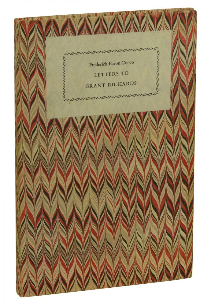 Letters to Grant Richards. Baron Corvo, Frederick Rolfe.