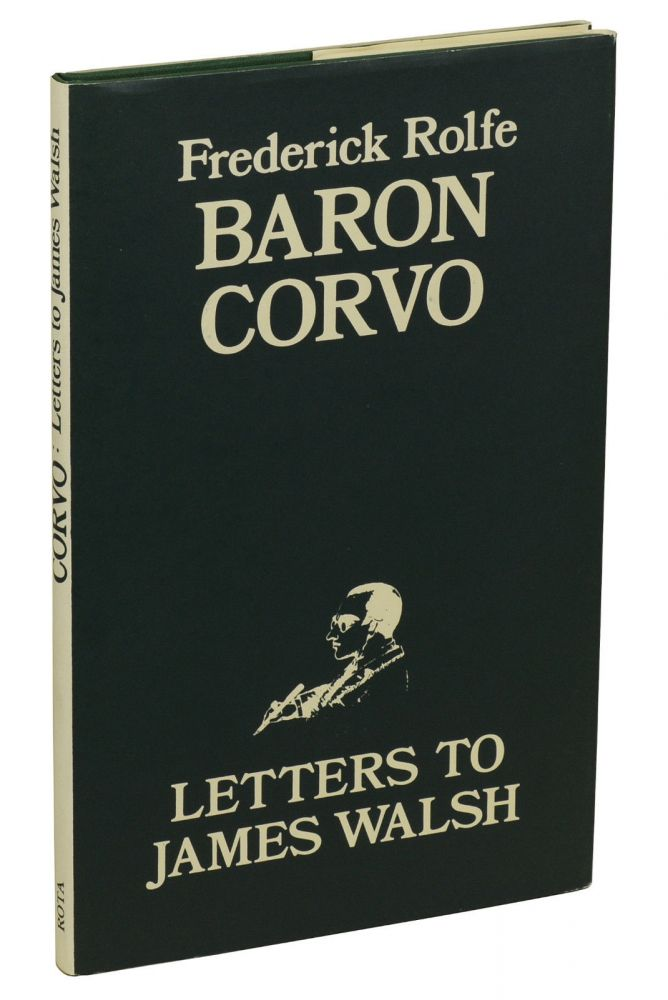 Letters to James Walsh. Baron Corvo, Frederick Rolfe, Donald Weeks, Introduction and notes.