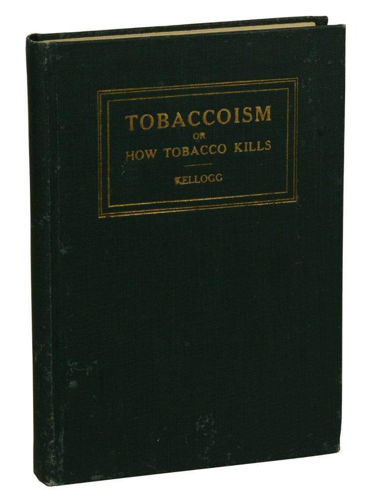 Tobaccoism: or How Tobacco Kills. John Harvey Kellogg.