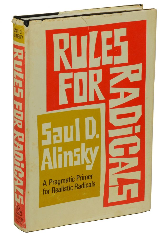Rules for Radicals: A Pragmatic Primer for Realistic Radicals. Saul Alinsky.
