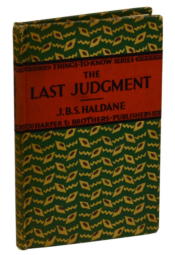 The Last Judgment: A Scientist's Vision of the Future of Man (THINGS-TO-KNOW SERIES). J. B. S. Haldane.