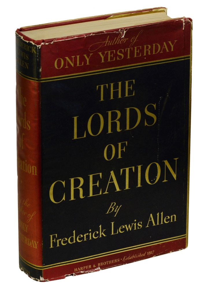 The Lords of Creation. Frederick Lewis Allen.