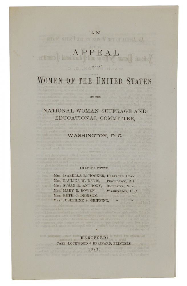 An Appeal to the Women of the United States by the National Women Suffrage and Educational Committee. Susan B. Anthony, Isabella B. Hooker, Paulina W. Davis, Mary B. Bowen, Ruth C. Denison, Josephing S. Griffing.