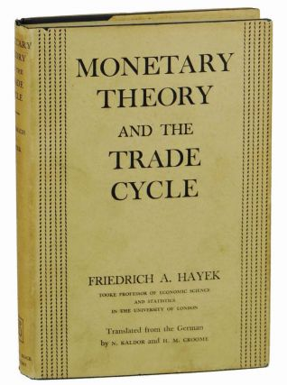 Monetary Theory and the Trade Cycle. Friedrich A. von Hayek