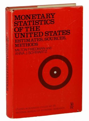 Monetary Statistics of the United States: Estimates, Sources, Methods. Milton Friedman, Anna J. Schwartz.