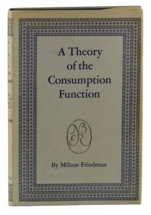A Theory of the Consumption Function (National Bureau of Economic Research Publications). Milton...