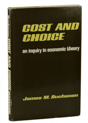 Cost and Choice: An Inquiry in Economic Theory. James Buchanan