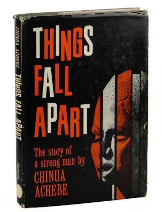 Things Fall Apart: The Story of a Strong Man. Chinua Achebe.