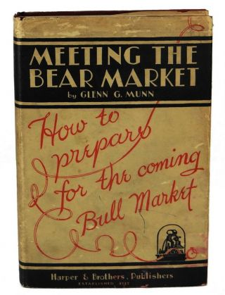 Meeting the Bear Market: How to Prepare for the Coming Bull Market. Glenn G. Munn