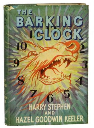 The Barking Clock. Harry Stephen Keeler, Hazel Goodwin Keeler