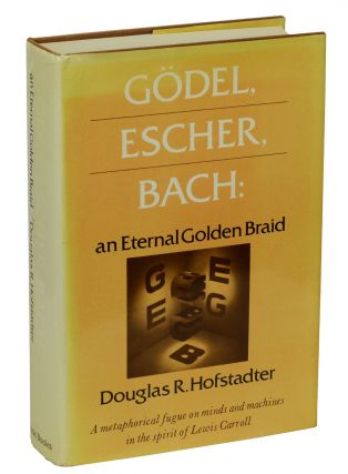 Godel, Escher, Bach: an Eternal Golden Braid. Douglas R. Hofstadter