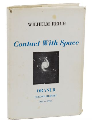 Contact With Space: ORANUR Second Report 1951- 1956, OROP Desert Ea 1954-1955. Wilhelm Reich