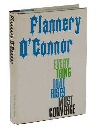Everything That Rises Must Converge. Flannery O'Connor, Robert Fitzgerald, Introduction.