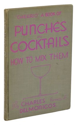 Cheerio: A Book of Punches and Cocktails How to Mix Them. Formerly of Delmonicos Charles