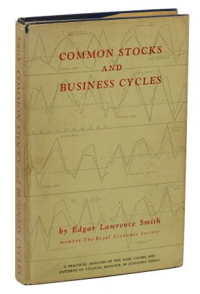 Common Stocks and Business Cycles: A Practical Analysis of the Basic Causes and Patterns of...