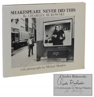 Shakespeare Never Did This. Charles Bukowski, Michael Montfort, Photographs