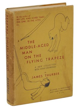 The Middle-Aged Man on the Flying Trapeze: A Collection of Short Pieces with Drawings by the Author. James Thurber.