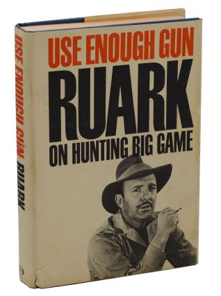 Use Enough Gun: On Hunting Big Game. Robert Ruark