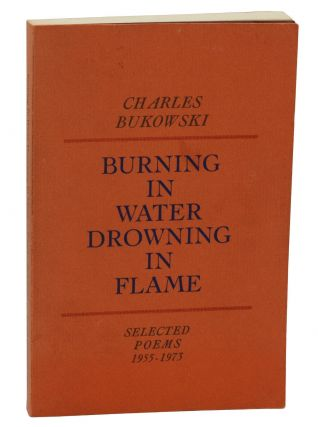 Burning in Water Drowning in Flame. Charles Bukowski