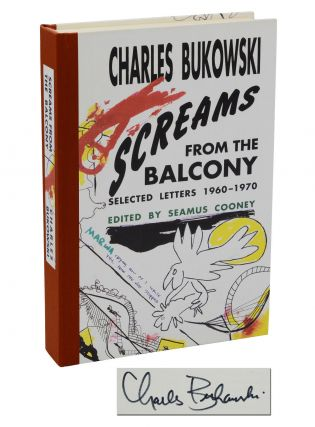 Screams from the Balcony: Selected Letters 1960-1970. Charles Bukowski, Seamus Cooney