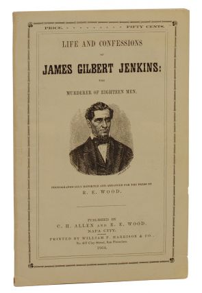 Life and Confessions of James Gilbert Jenkins: The Murderer of Eighteen Men. James Gilbert...