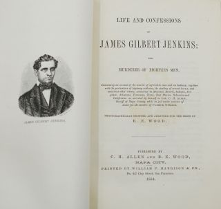 Life and Confessions of James Gilbert Jenkins: The Murderer of Eighteen Men.