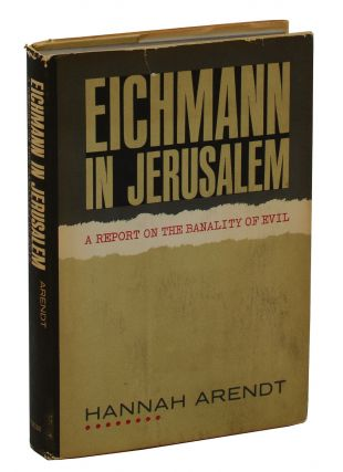 Eichmann in Jerusalem: A Report on the Banality of Evil. Hannah Arendt